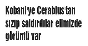 Kobani'ye Cerablus'tan sızıp saldırdılar elimizde görüntü var'