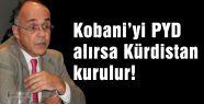 Kobani'yi PYD alırsa Kürdistan kurulur!