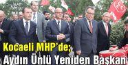 Kocaeli MHP İl Başkanı Aydın Ünlü Oldu