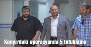 Konya'daki operasyonda 5 tutuklama
