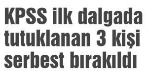 KPSS ilk dalgada tutuklanan 3 kişi serbest