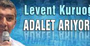 KURUOĞLU: ADALET ARIYORUZ!