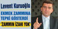 Kuruoğlu 'Samsun'da ekmek zammının izahı yok'
