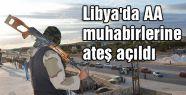 Libya'da AA muhabirlerine ateş açıldı