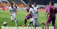 Manisaspor-Galatasaray maçı 1-1 bitti