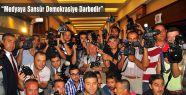 """""""Medyaya Sansür Demokrasiye Darbedir"""""""