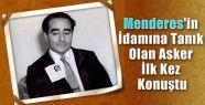 Menderes'in İdamına Tanık İlk Kez Konuştu, Fatin Rüştü Zorlu