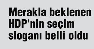 Merakla beklenen HDP'nin seçim sloganı belli oldu