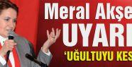 Meral Akşener'den uyarı; 'Uğultuyu keselim'