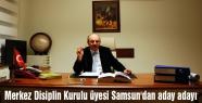 Merkez Disiplin Kurulu üyesi Samsun'dan aday adayı