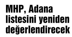 MHP Adana listesini yeniden değerlendirecek