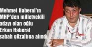 MHP Aday Adayı Haberal gözaltına alındı