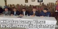 MHP adayı Durmuş Yılmaz: Bu seçim savaş gibi algılanmamalı
