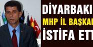 MHP Diyarbakır İl Başkanı istifa etti