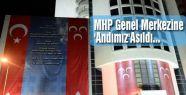 MHP Genel Merkezine 'Andımız'Asıldı...
