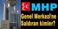 MHP Genel Merkezi'ne saldırı