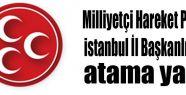 MHP İstanbul Teşkilatına Başkan Atandı...