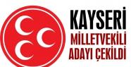 MHP Kayseri Milletvekili Adayı Alkan, adaylıktan çekildi
