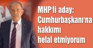 MHP'li aday: Cumhurbaşkanı'na hakkımı helal etmiyorum