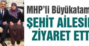 MHP'li Büyükataman'dan Şehit Annesine Ziyaret