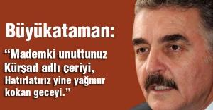 MHP'li Büyükataman: Madem ki unuttunuz Kürşad adlı çeriyi