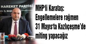 MHP'li Karataş: '31 Mayıs'ta Kazlıçeşme'de miting yapacağız'