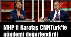 MHP'li Karataş CNNTürk'te gündemi değerlendirdi