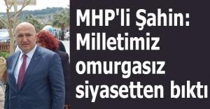 MHP'li Şahin: Milletimiz omurgasız siyasetten bıktı