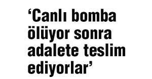 MHP'li Vural: Canlı bomba ölüyor sonra adalete teslim ediyorlar
