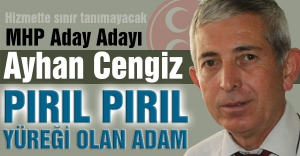 MHP'nin Gözde Aday Adayı Ayhan Cengiz