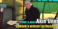 """MHP Samsun milletvekili A.adayı Üner """"Samsun'a bereket getireceğiz."""""""