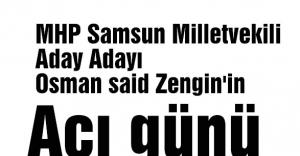 MHP Samsun Vekil Aday Adayı Zengin'in Acı Günü