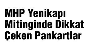 MHP Yeni Kapı Mitinginde Dikkat Çeken Pankartlar