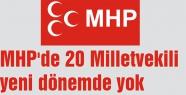 MHP'de 20 Milletvekili yeni dönemde yok