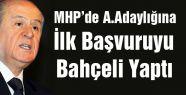 MHP'de Aday Adaylığına İlk Başvuruyu Bahçeli Yaptı