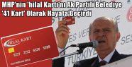"MHP'de ""Hilal kart ""  Ak Parti Belediyesinde ""41 kart"" oldu"