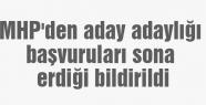 MHP'den aday adaylığı başvuruları sona erdiği bildirildi