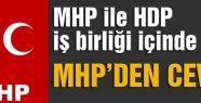 MHP'den Cevap; MHP ile HDP iş birliği içinde mi?