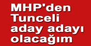 'MHP'den Tunceli aday adayı olacağım'