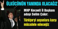 MHP'li Aday Çakır; Ülkücünün Başını Eğmeyeceğiz