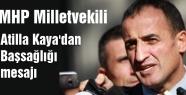 MHP'li Atilla Kaya'dan Başsağlığı mesajı