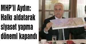 MHP'li Aydın: Halkı aldatarak siyaset yapma dönemi kapandı
