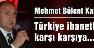 Türkiye ihanetlerle karşı karşıya