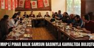 MHP'Lİ PINAR BALIK SAMSUN BASINIYLA KAHVALTIDA BULUŞTU