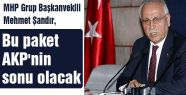 MHP'li Şandır: Bu paket AKP'nin sonu olacak