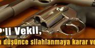 MHP'li Vekil, iş başa düşünce silahlanmaya karar verdi