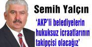 MHP'li Yalçın: AKP'li belediyelerin hukuksuz icraatlarının takipçisi olacağız.