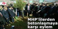 MHP'lilerden betonlaşmaya karşı eylem