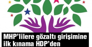 MHP'lilere gözaltına ilk kınama HDP'den geldi