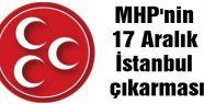 MHP'nin 17 Aralık İstanbul çıkarması